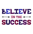 cute hand-drawn lettering - believe in the success vector image vector image