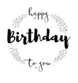 happy birthday to you handwritten lettering vector image vector image