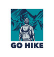 t shirt go hike with man hiking to mountain vector image vector image