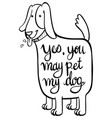 word expression for yes you may pet my dog vector image
