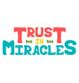 poster with hand-drawn prase - trust in miracles vector image