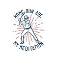 t shirt design home run are my meditation vector image vector image