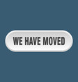 we have moved button we have moved rounded white vector image vector image