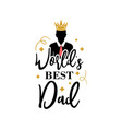 world best dad quote lettering typography vector image vector image