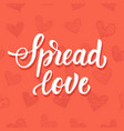 spread love hand drawn brush lettering vector image vector image