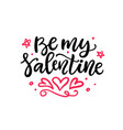 be my valentine hand written lettering vector image vector image