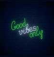 good vibes only - glowing neon inscription vector image vector image