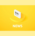 news isometric icon isolated on color background vector image