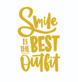 smile is the best outfit lettering written with vector image vector image