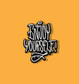 enjoy yourself hand lettering calligraphic vector image