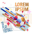 to play football modern colorful background with vector image