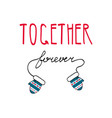 together forever handwritten with mittens on a vector image vector image