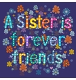 Sister is forever friend vector image vector image