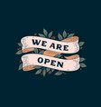 we are open signboard vector image vector image
