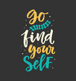 go find yourself hand drawn poster vector image vector image