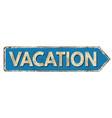 vacation vintage rusty metal sign vector image vector image