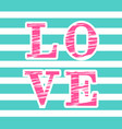 love composition of pink and striped letters on vector image vector image