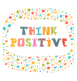Think positive Motivational slogan Inspirational vector image