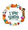 i love school student education study supplies vector image vector image