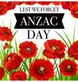 lest we forget anzac day poppy flowers vector image vector image
