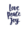 love peace joy text hand drawn brush lettering vector image