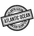 Atlantic Ocean rubber stamp vector image vector image