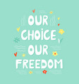 our choice freedom hand drawn lettering text vector image