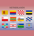 all flags netherlands regions vector image
