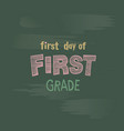 first day of 1st grade chalk lettering on a blackb vector image vector image