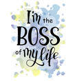 im the boss of my life on watercolor background vector image