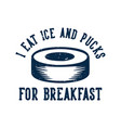 t shirt design i eat ice and pucks for breakfast vector image vector image