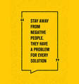stay away from negative people they have a vector image vector image