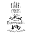 Take Time To Do What Makes Your Soul Happy vector image vector image
