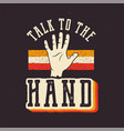 talk to hand 90s style label retro vector image vector image