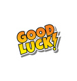 cartoon comic text good luck vector image vector image
