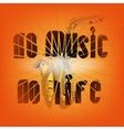 no music no life vector image vector image