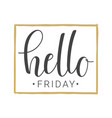 handwritten lettering of hello friday vector image vector image