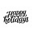 happy holidays calligraphic lettering text vector image vector image