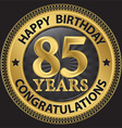 85 years happy birthday congratulations gold label vector image vector image