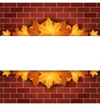 Autumn background with maple leaves on brick wall vector image vector image