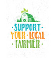 support your local farmer craft food vector image vector image