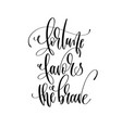 fortune favors the brave - hand lettering vector image