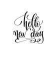hello new day - hand lettering inscription text vector image vector image