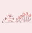 happy mothers day card with one line spring tulip vector image vector image