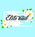 hand lettering elite nail beauty bar with flowers vector image vector image