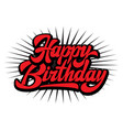 stylish handwritten inscription happy birthday vector image vector image