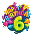 happy birthday six years vector image vector image