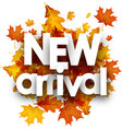 autumn new arrival poster with leaves vector image vector image