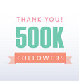 500k followers thank you number with banner vector image vector image