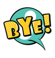 bye speech bubble in retro style vector image vector image